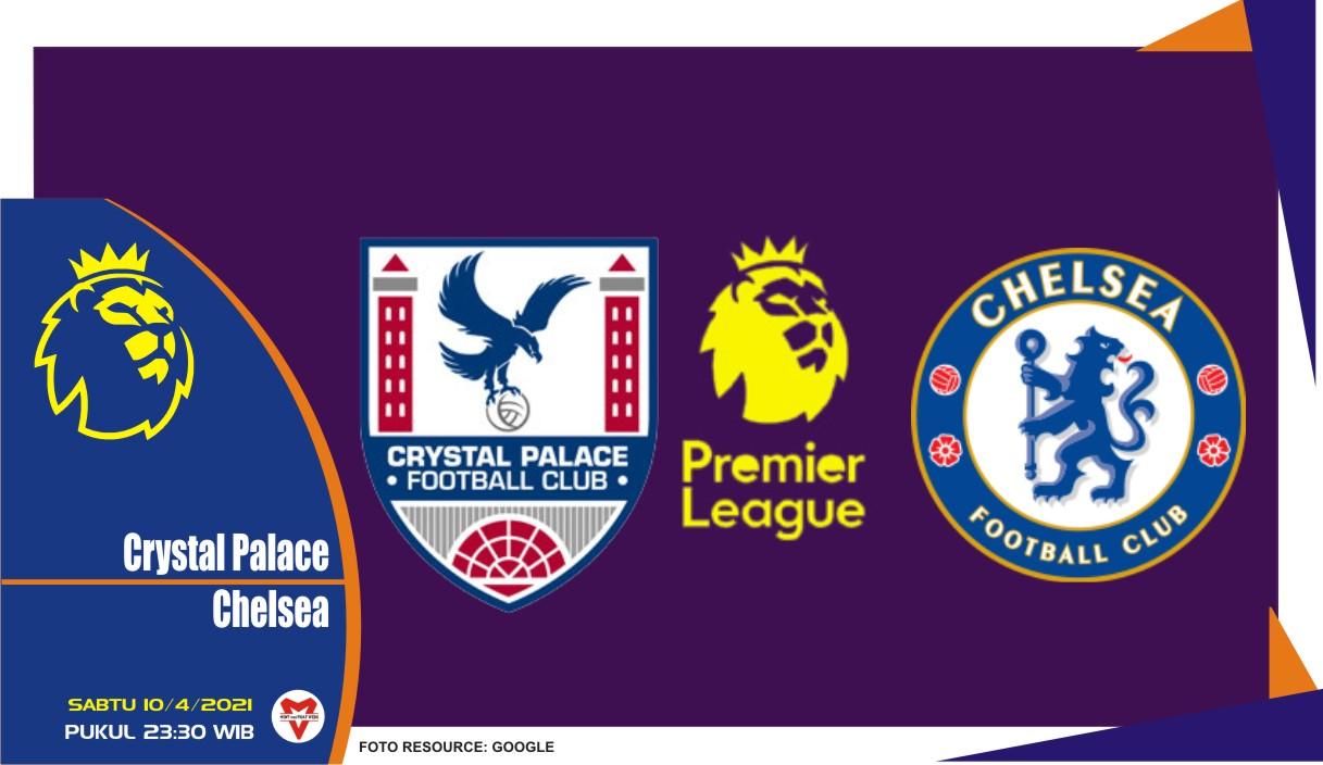 Prediksi Liga Inggris Crystal Palace vs Chelsea - 10 April 2021